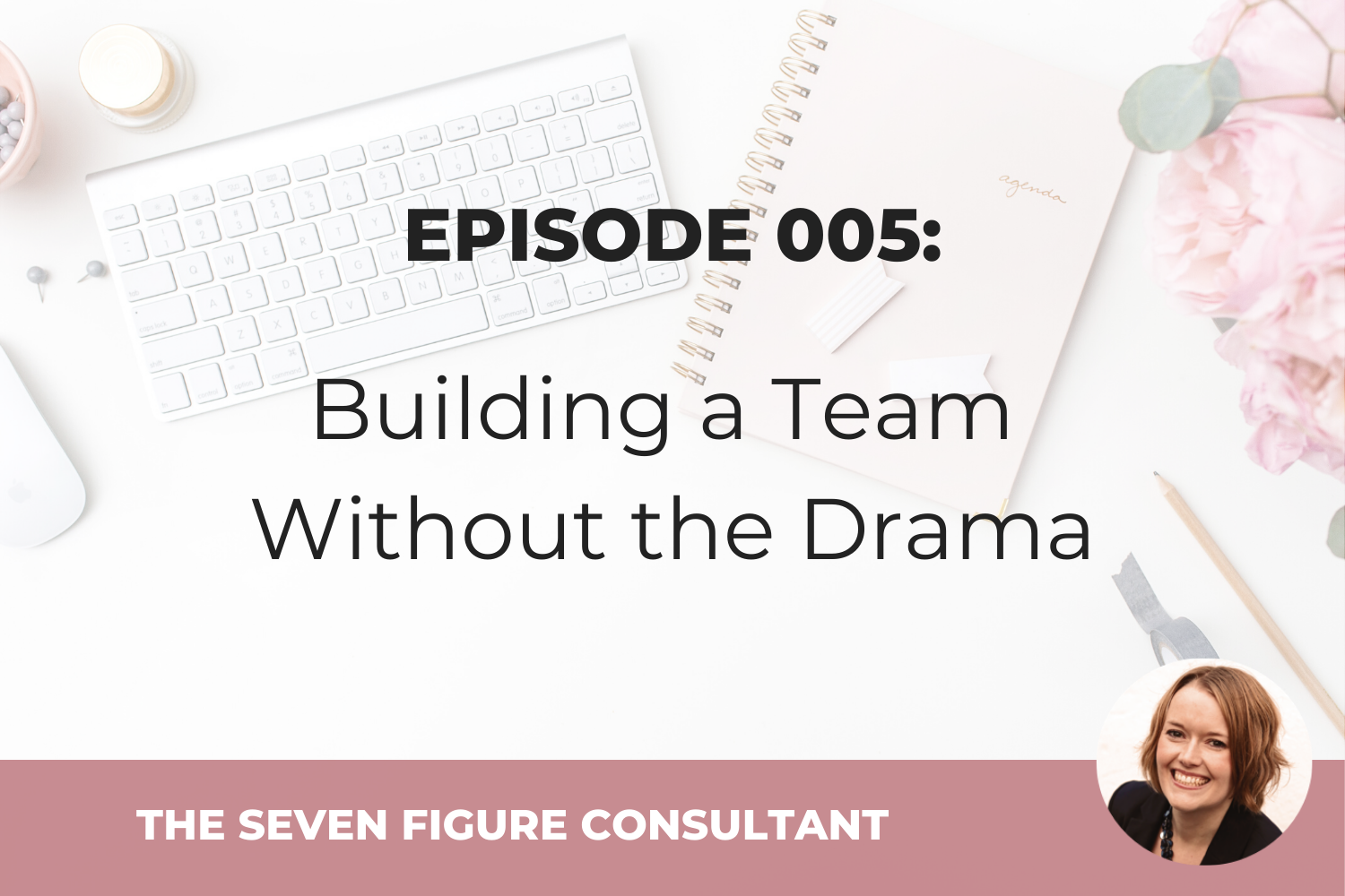 Episode 005: Building a Team Without the Drama