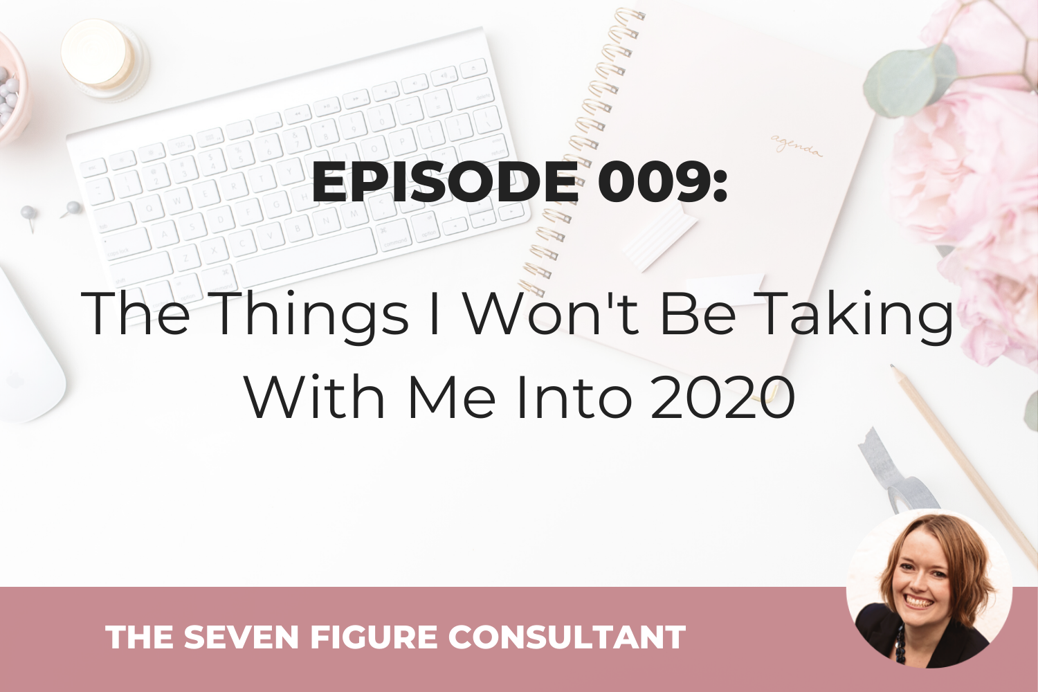 Episode 009: The Things I Won't Be Taking With Me Into 2020