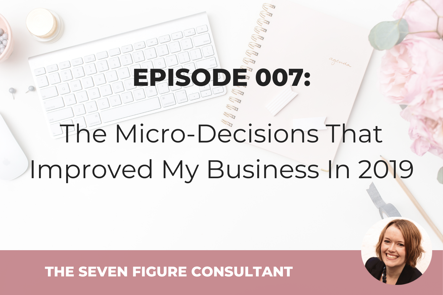 Episode 007: The Micro-Decisions That Improved My Business In 2019
