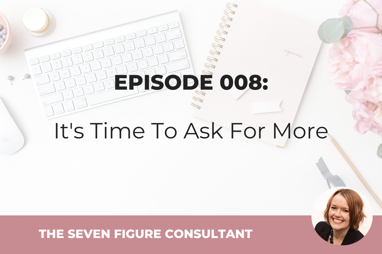 Episode 008: It's Time To Ask For More