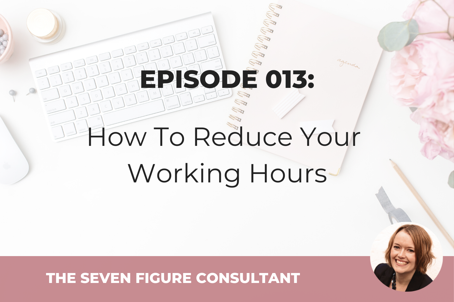 Episode 013: How To Reduce Your Working Hours