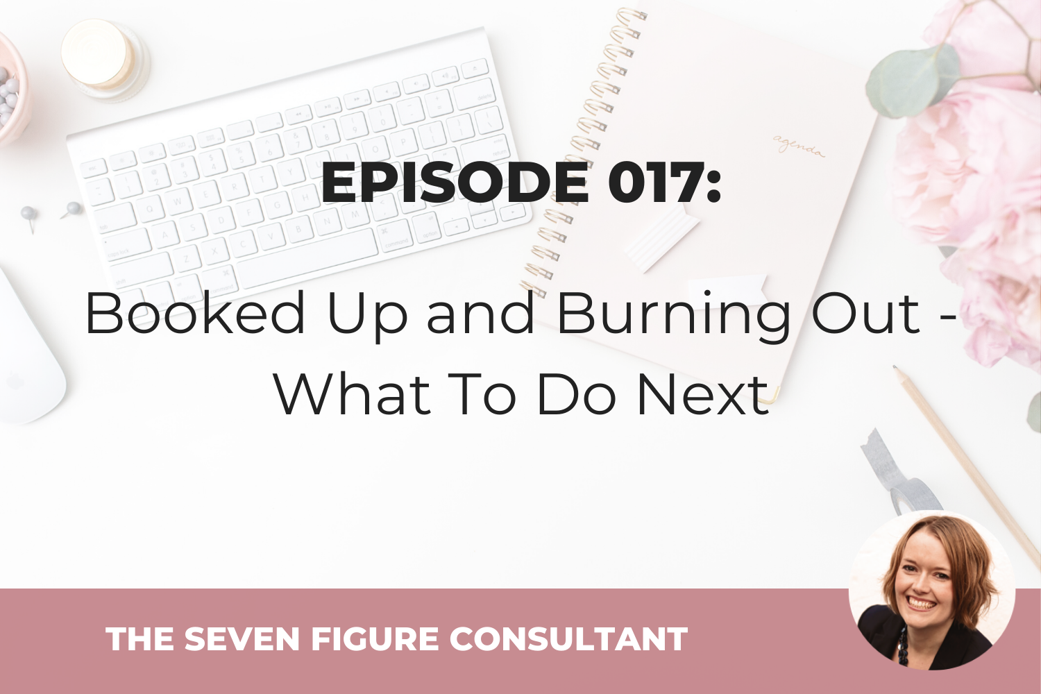 Episode 017: Booked Up and Burning Out – What To Do Next