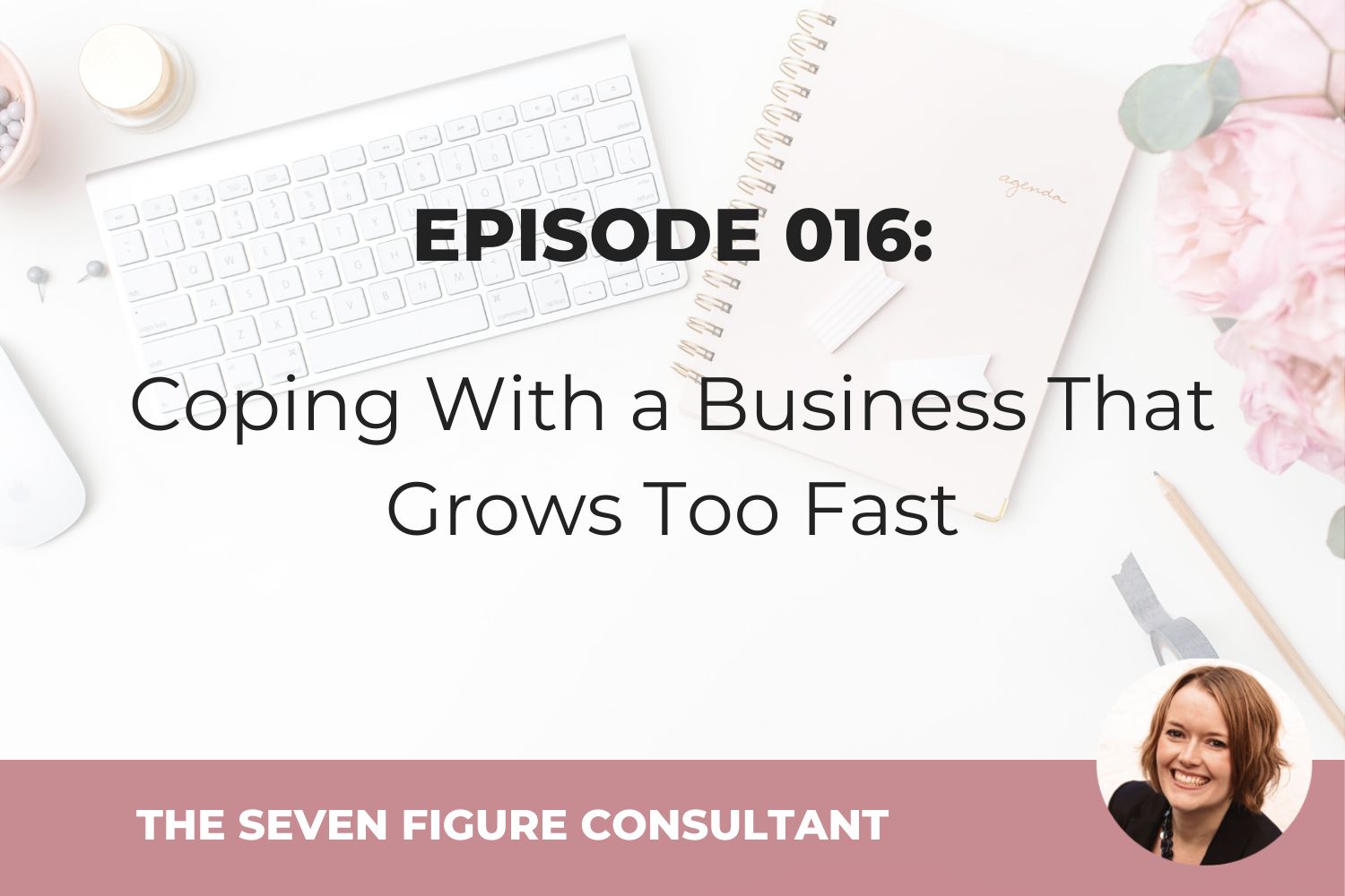 Episode 016: Coping With a Business That Grows Too Fast