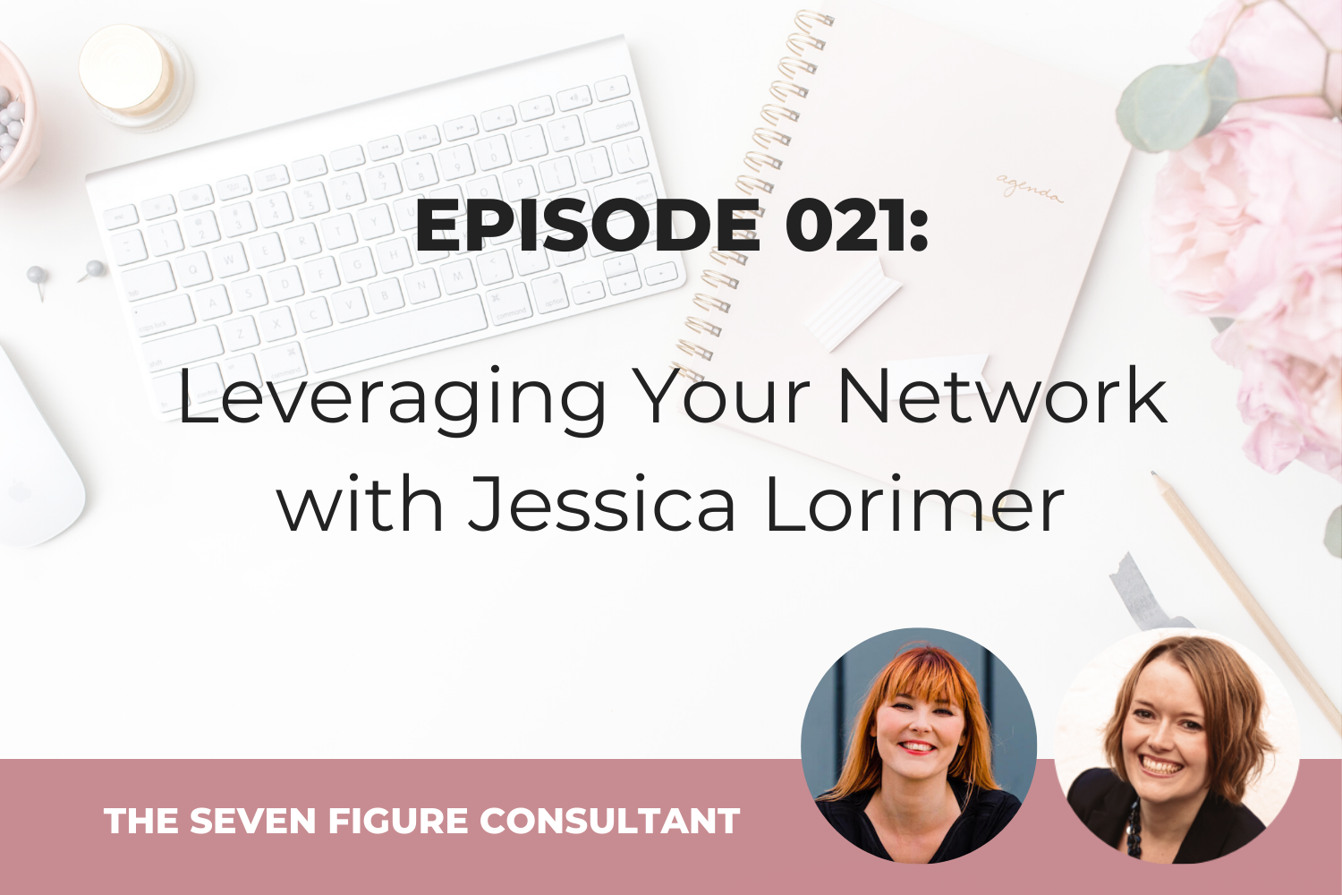 Episode 021: Leveraging Your Network with Jessica Lorimer