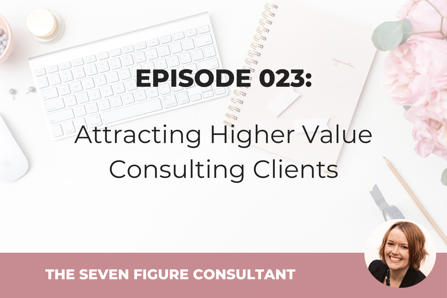 Episode 023: Attracting Higher Value Consulting Clients