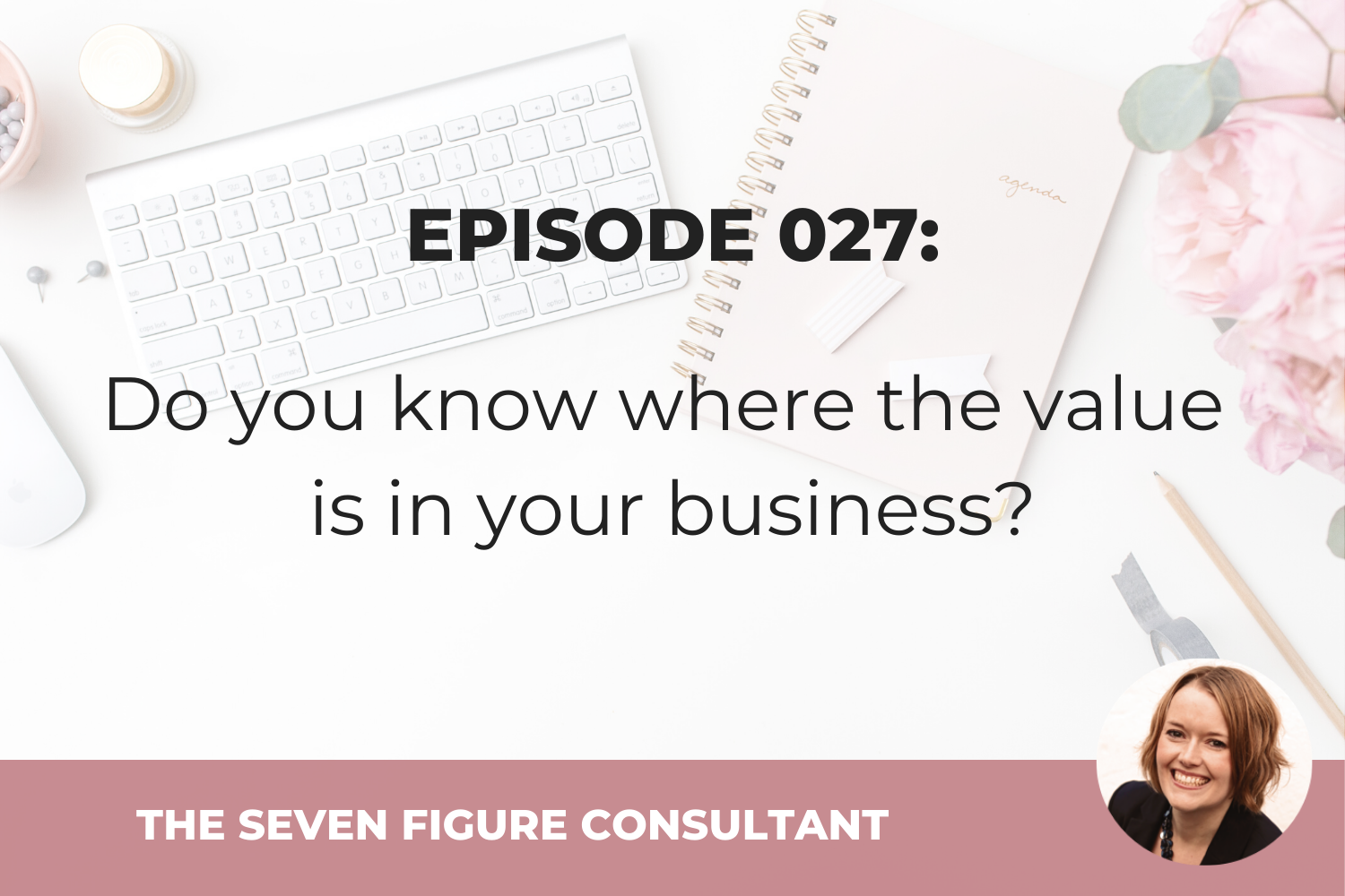 Episode 027: Do you know where the value is in your business?