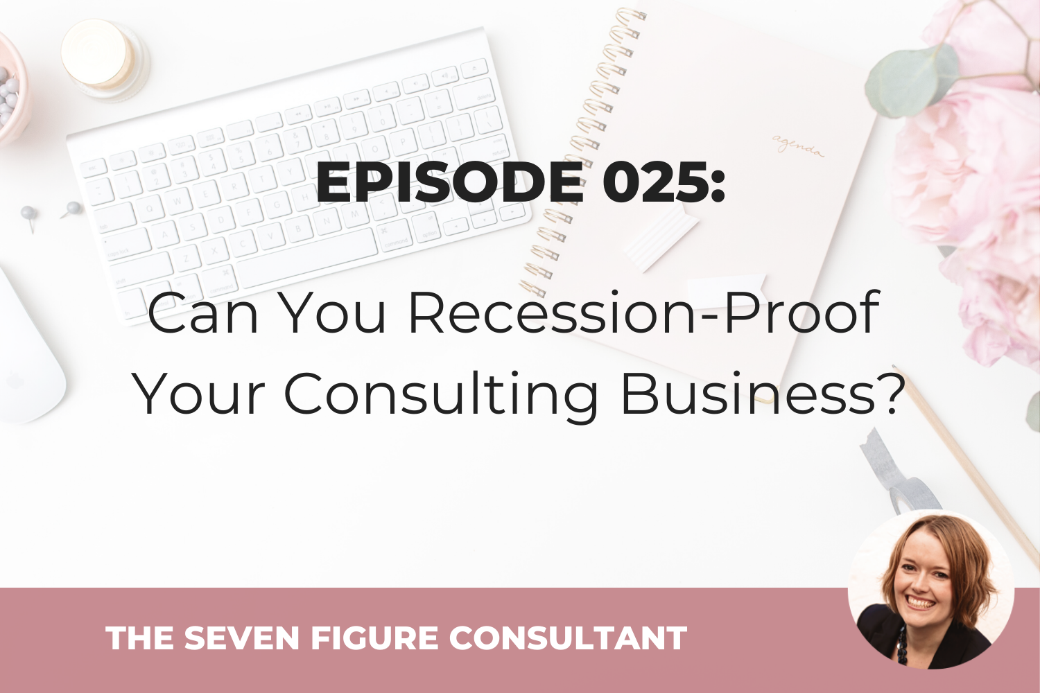 Episode 025: Can You Recession-Proof Your Consulting Business?