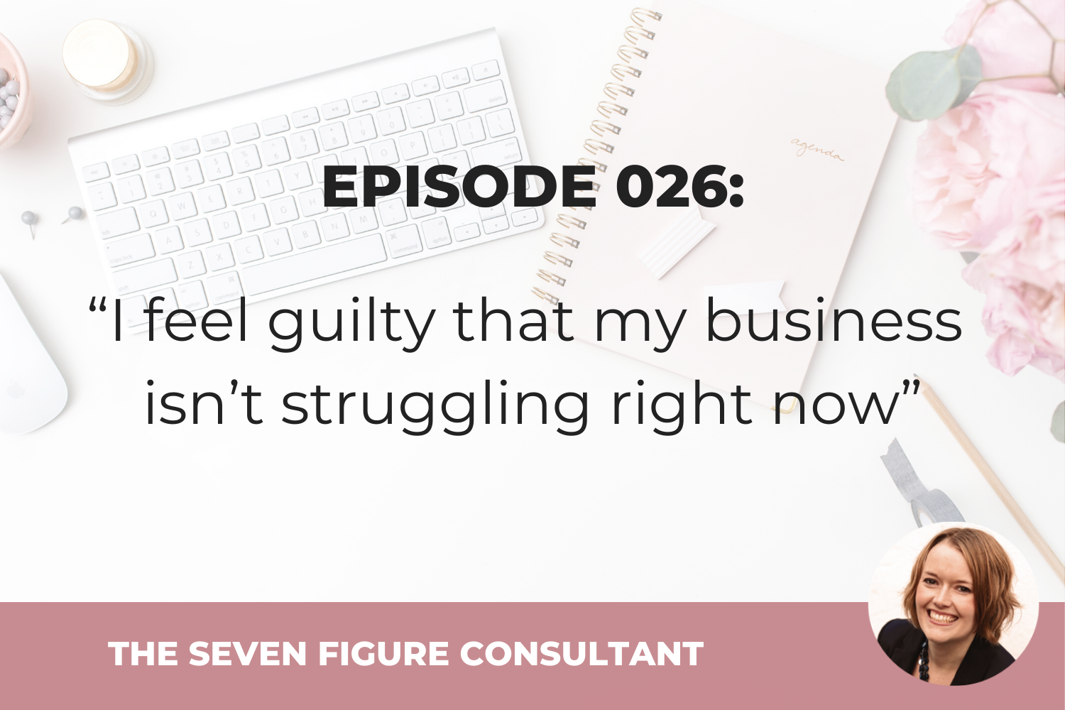 """You are currently viewing Episode 026: """"I feel guilty that my business isn't struggling right now"""""""