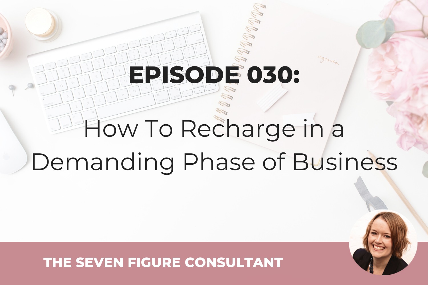 Episode 030: How To Recharge in a Demanding Phase of Business
