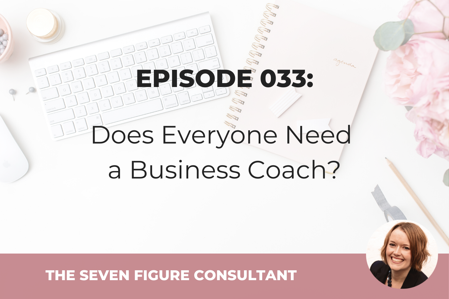 Episode 033: Does Everyone Need a Business Coach?