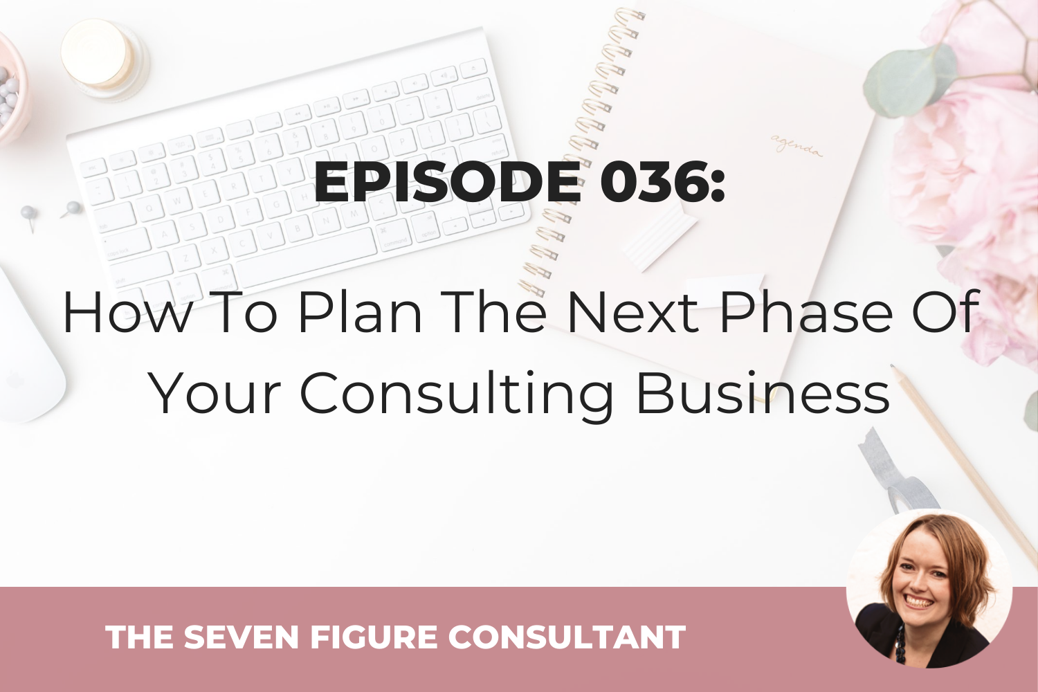Episode 036: How To Plan The Next Phase Of Your Consulting Business