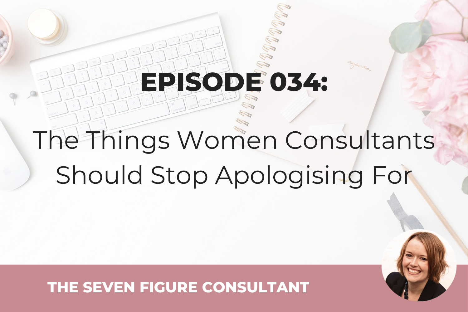 Episode 034: The Things Women Consultants Should Stop Apologising For