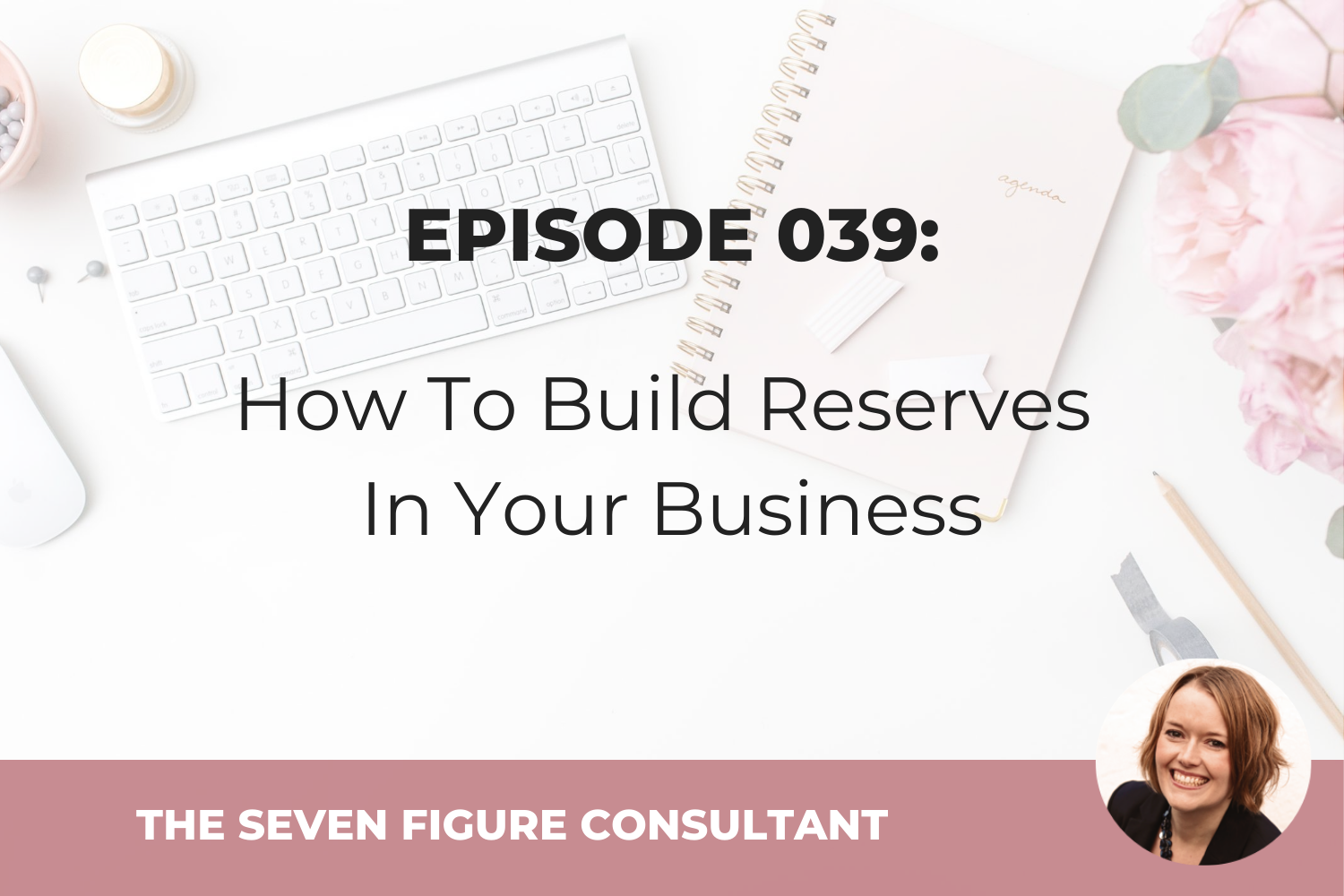 Episode 039: How To Build Reserves In Your Business