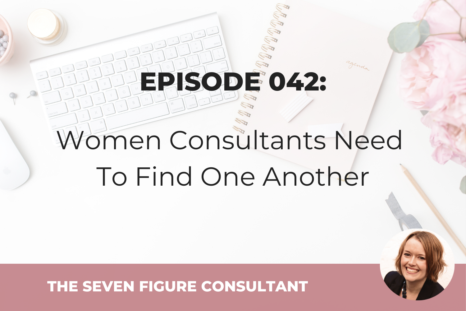 Episode 042: Women Consultants Need To Find One Another