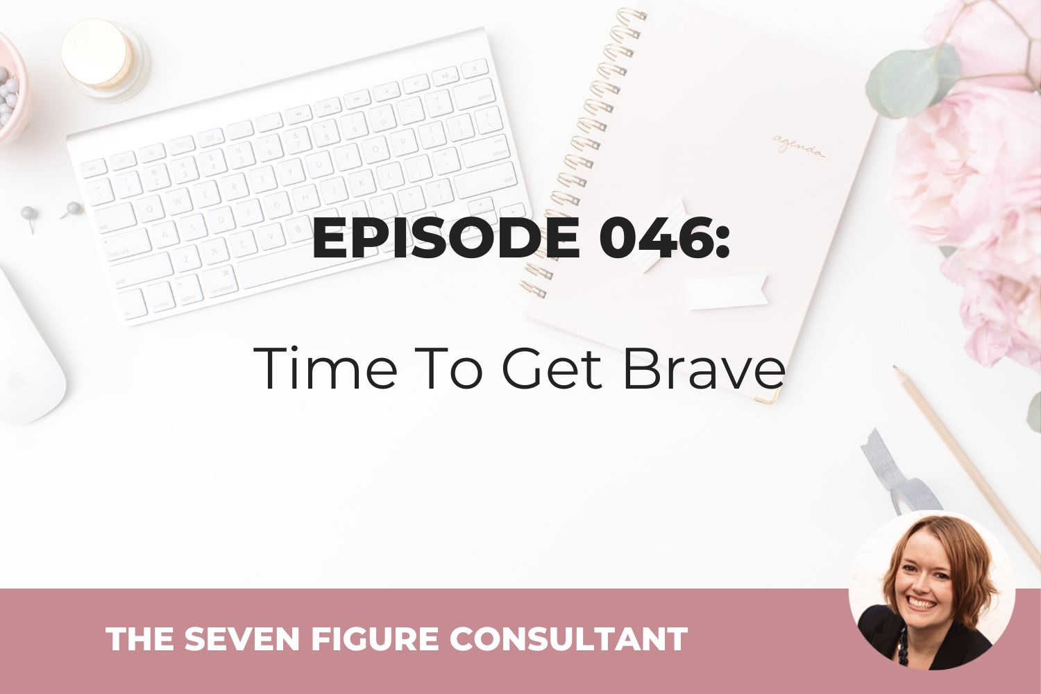Episode 046: Time To Get Brave