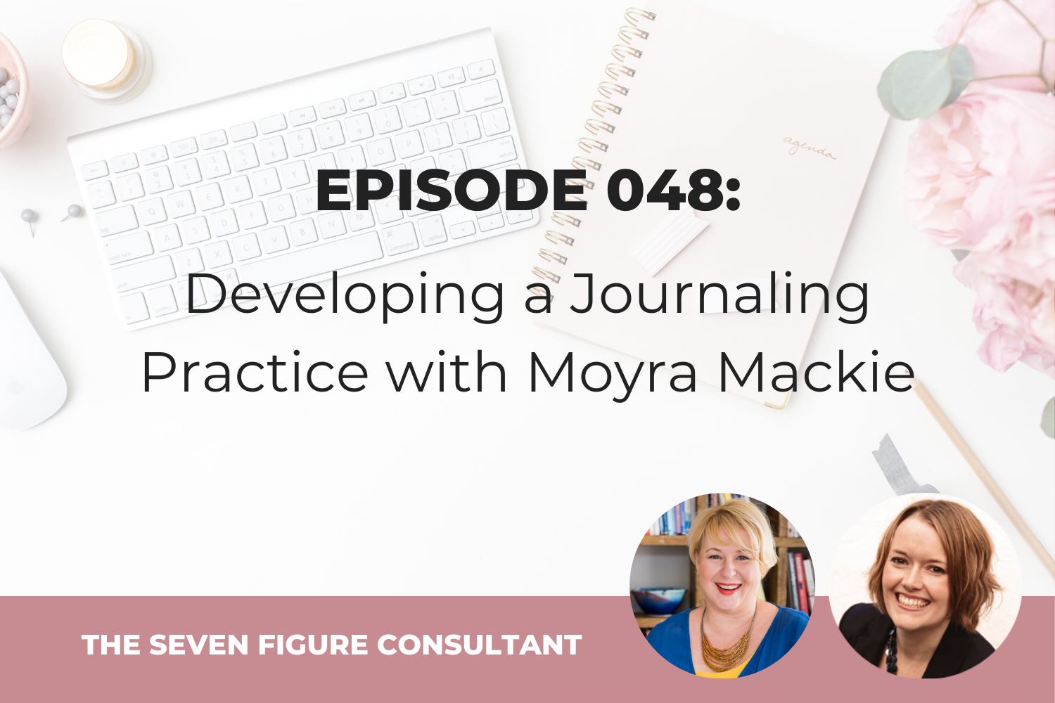 Episode 048: Developing a Journaling Practice with Moyra Mackie
