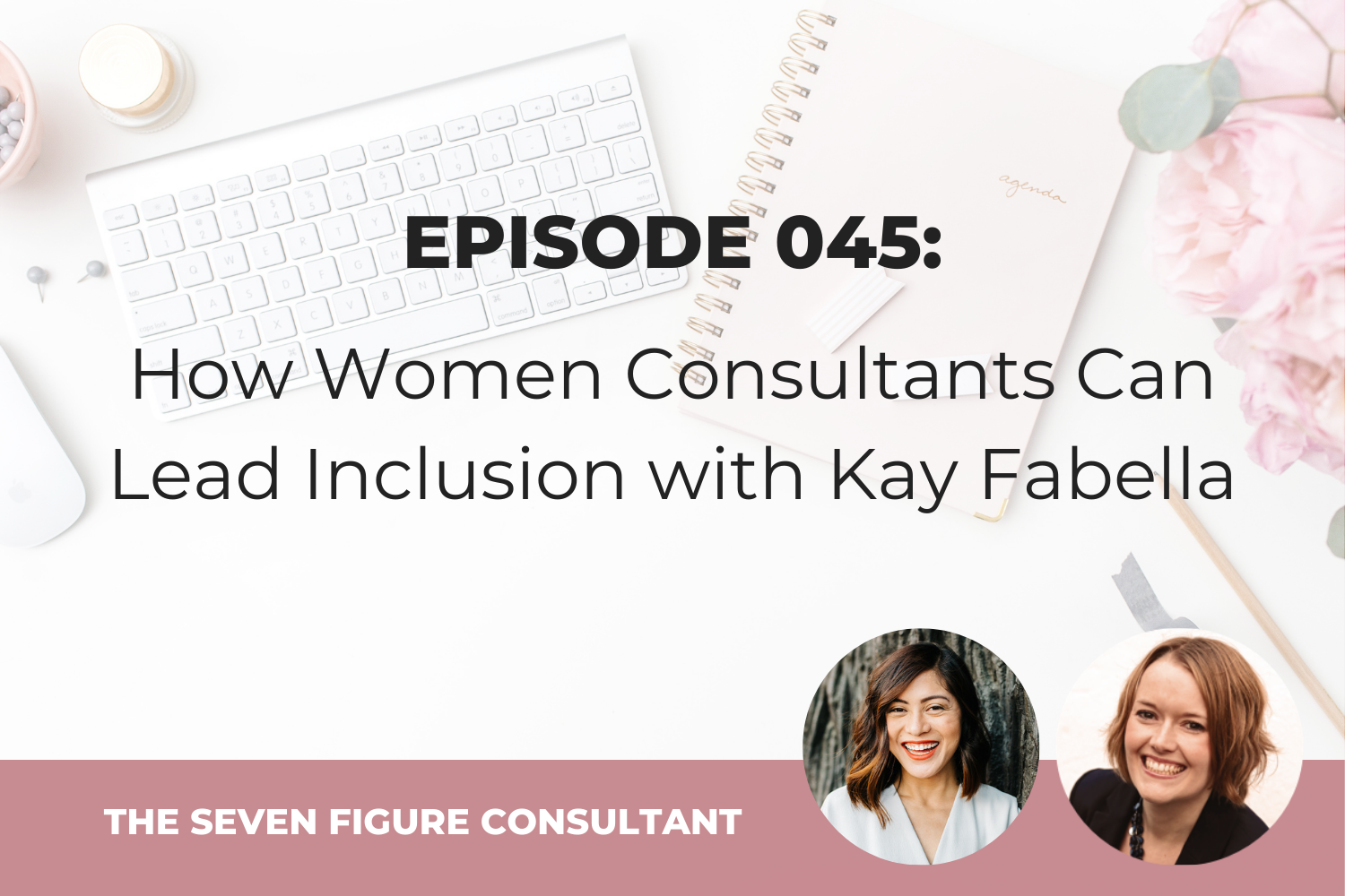Episode 045: How Women Consultants Can Lead Inclusion with Kay Fabella