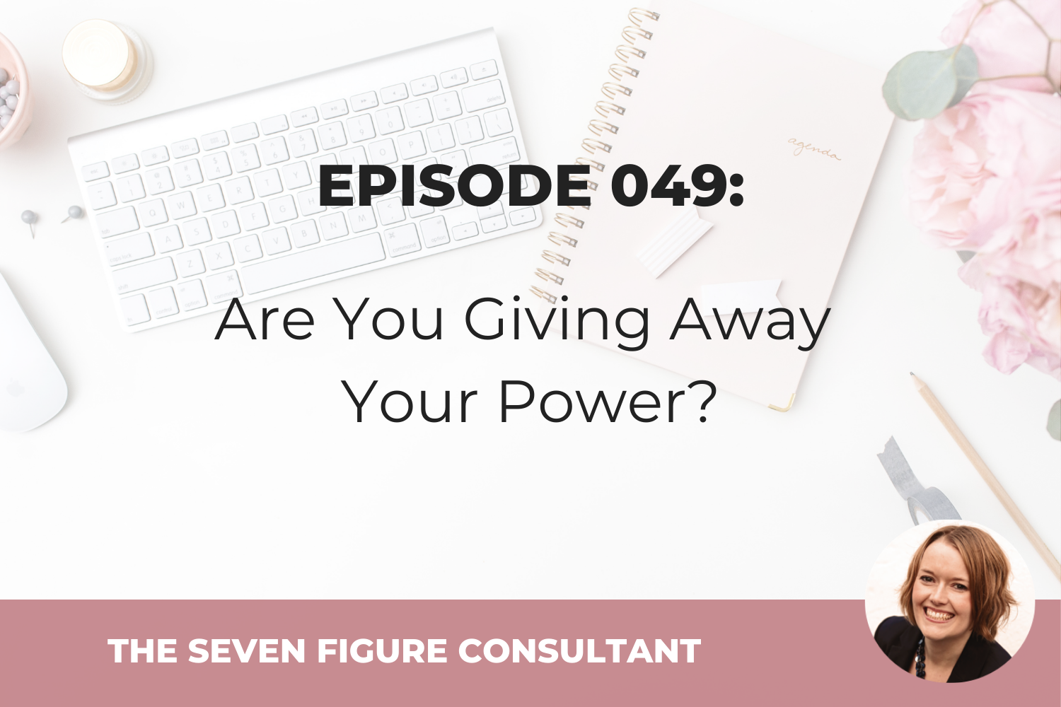 Episode 049: Are You Giving Away Your Power?