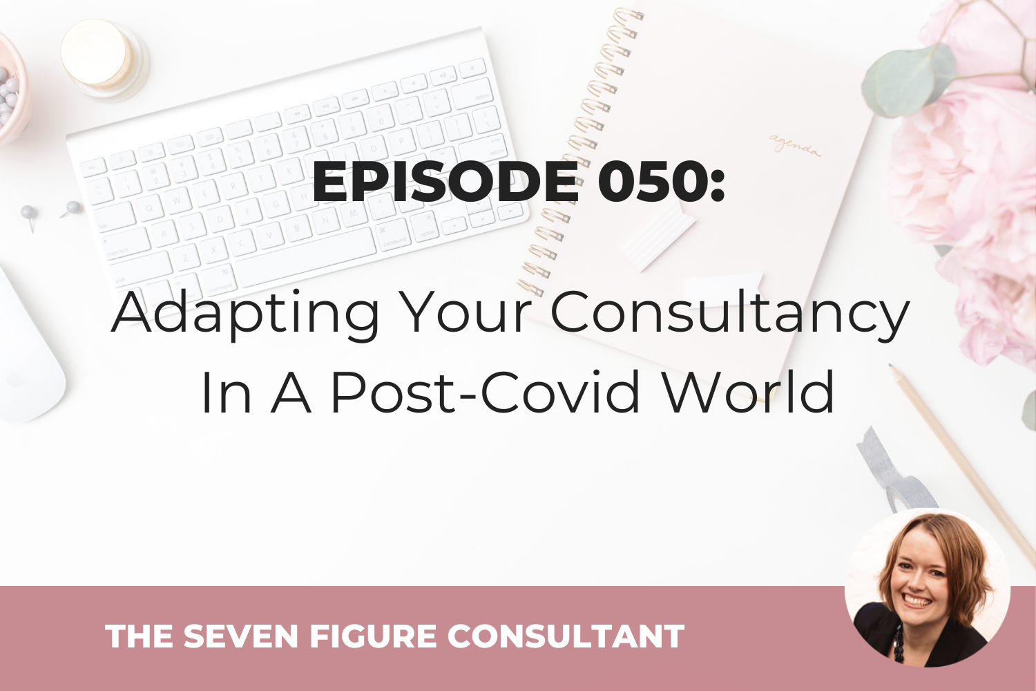 Episode 050: Adapting Your Consultancy In A Post-Covid World