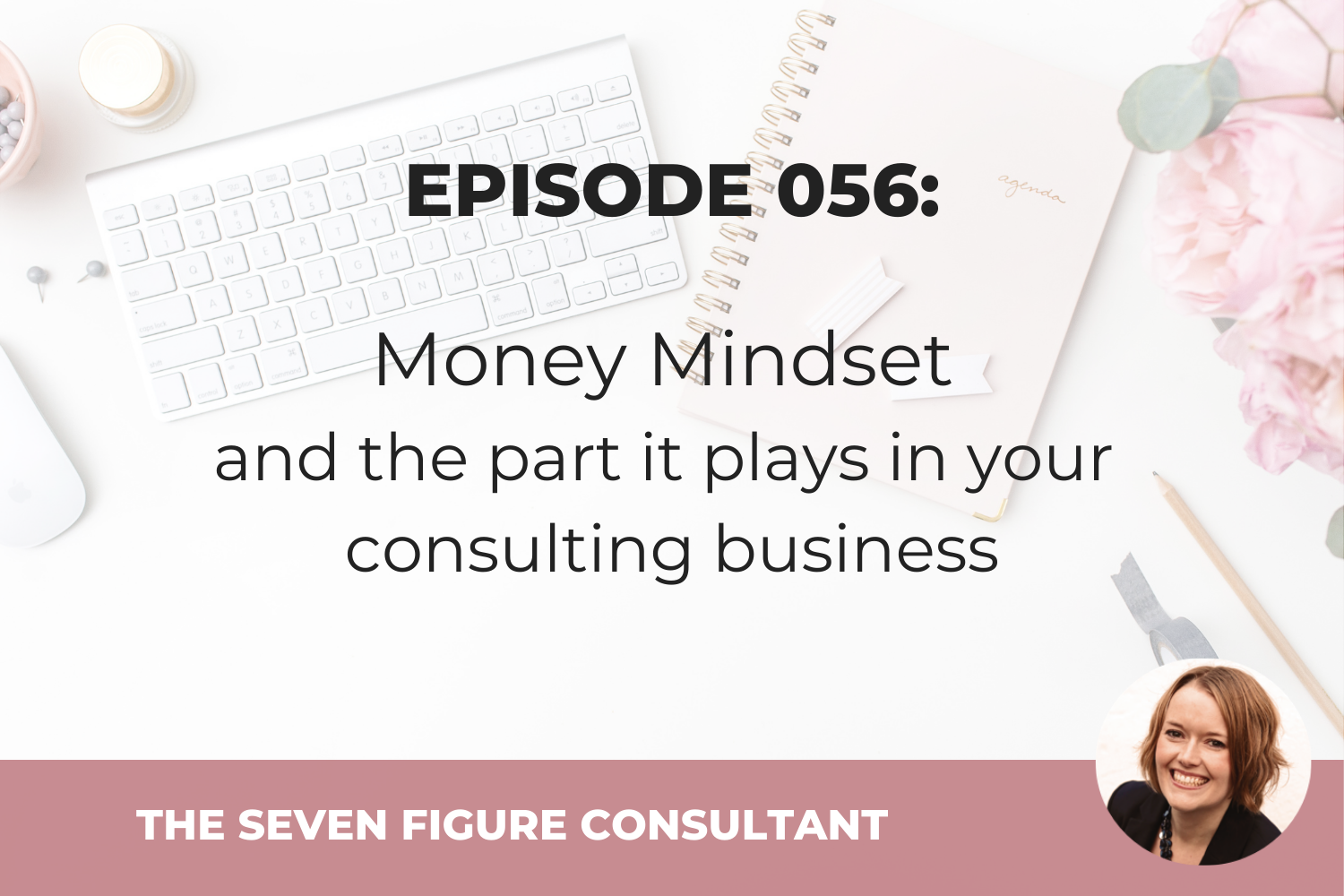 Episode 056: Money Mindset and the part it plays in your consulting business