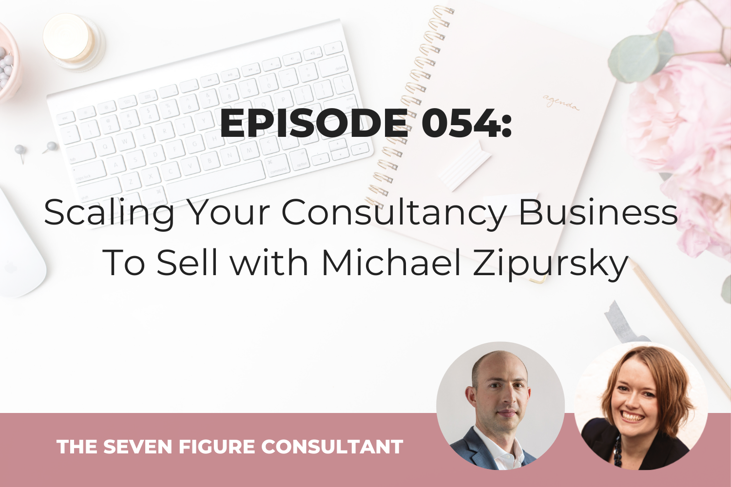 Episode 054: Scaling Your Consultancy Business To Sell