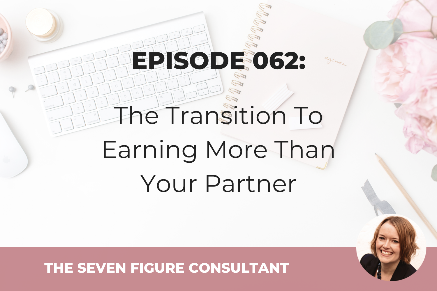 Episode 062: The Transition To Earning More Than Your Partner