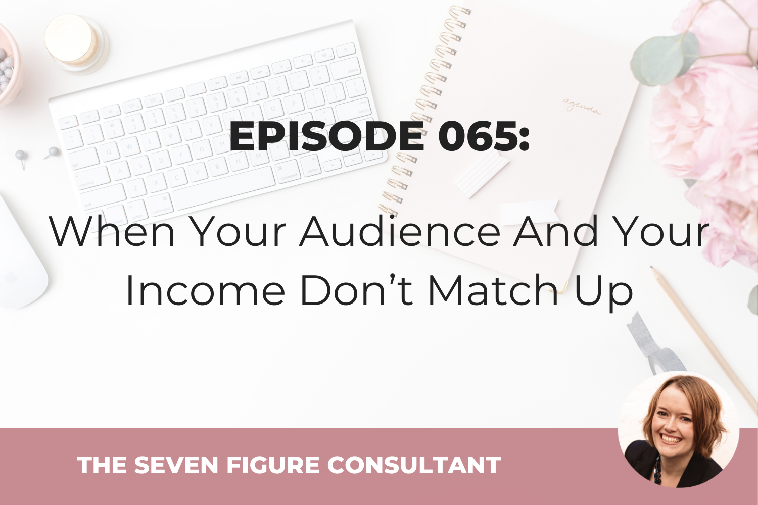 Episode 065: When Your Audience And Your Income Don't Match Up