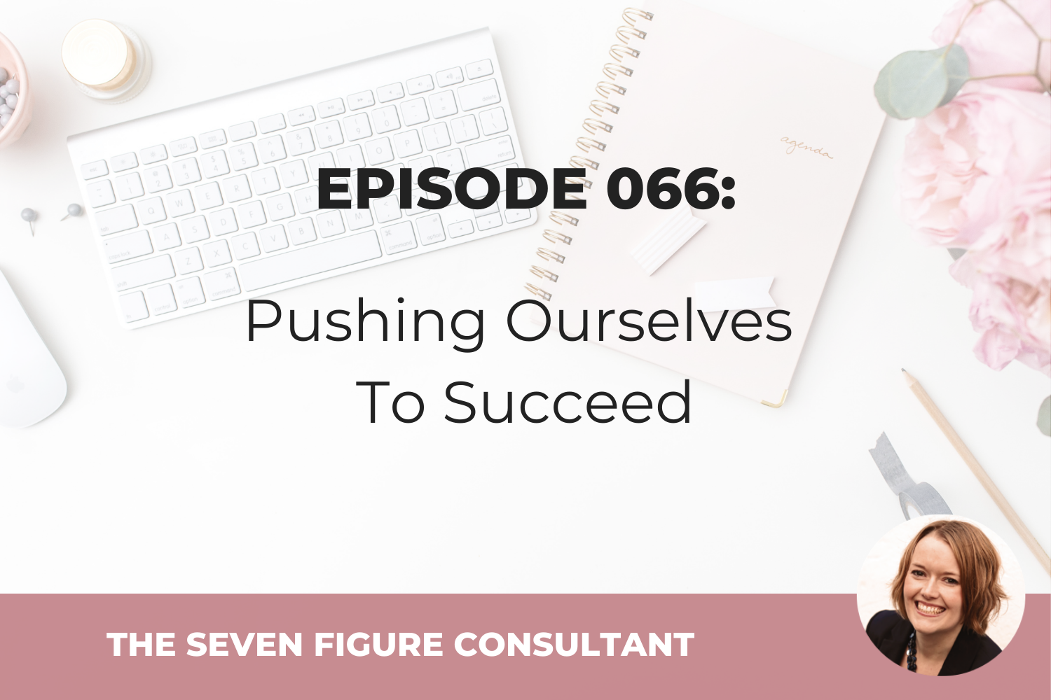 Episode 066: Pushing Ourselves To Succeed