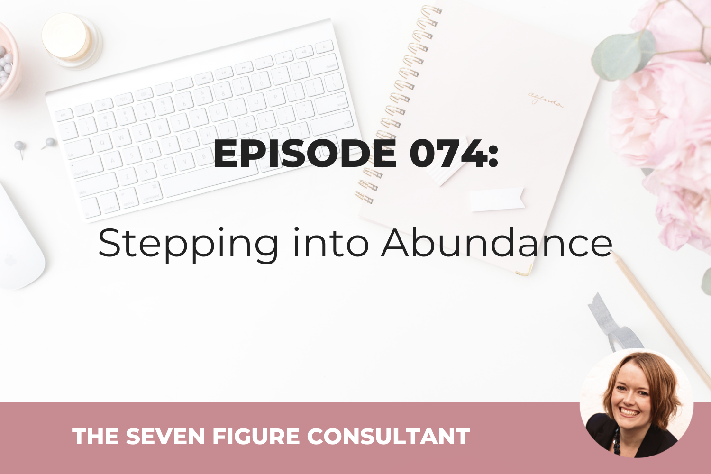 Episode 074: Stepping into Abundance