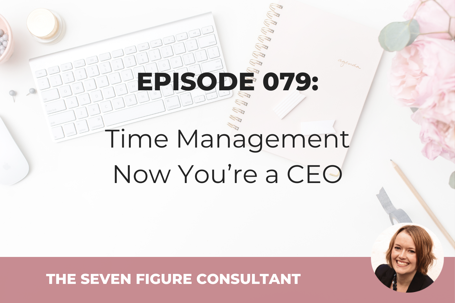 Episode 079: Time Management Now You're a CEO