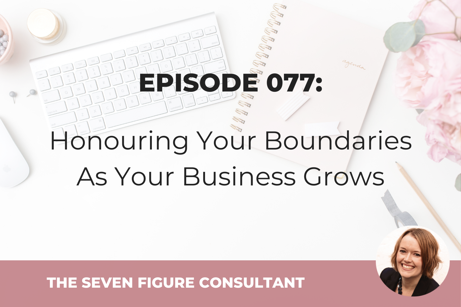 Episode 077: Honouring Your Boundaries As Your Business Grows