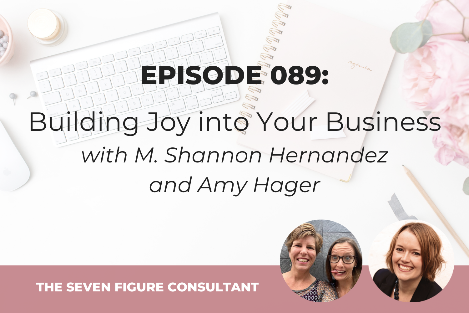 You are currently viewing Episode 089: Building Joy into Your Business with M. Shannon Hernandez and Amy Hager