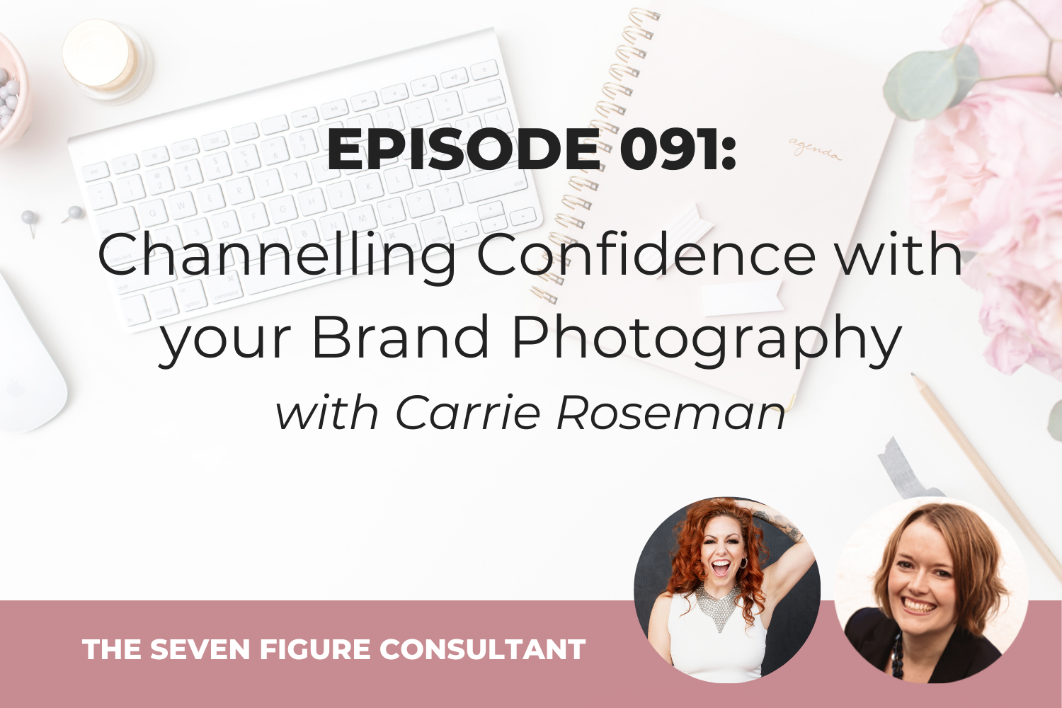You are currently viewing Episode 091: Channelling Confidence with your Brand Photography, with Carrie Roseman