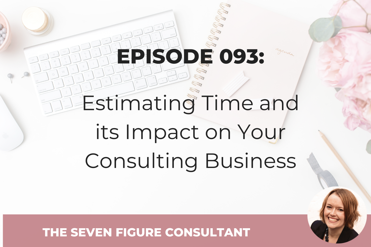 You are currently viewing Episode 093: Estimating Time and its Impact on Your Consulting Business